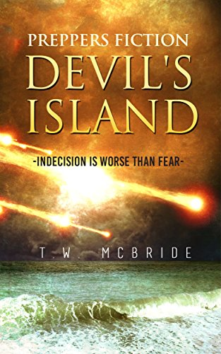 Devil's Island (Preppers Fiction): Indecision is Worse Than Fear (Preppers Fiction - Island Fiction - Survival - Apocalyptic Fiction) by [McBride, T. W.]