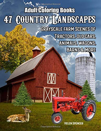 Adult Coloring Books: 47 Country Landscapes: Grayscale farm scenes of tractors, old cars, animals, wagons, barns and more pdf