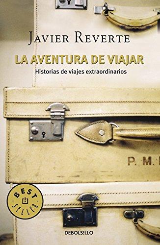 La aventura de viajar: Historias de viajes extraordinarios (BEST SELLER) Tapa blanda – 13 mar 2017 Javier Reverte DEBOLSILLO 8483465574 Literatura de viajes
