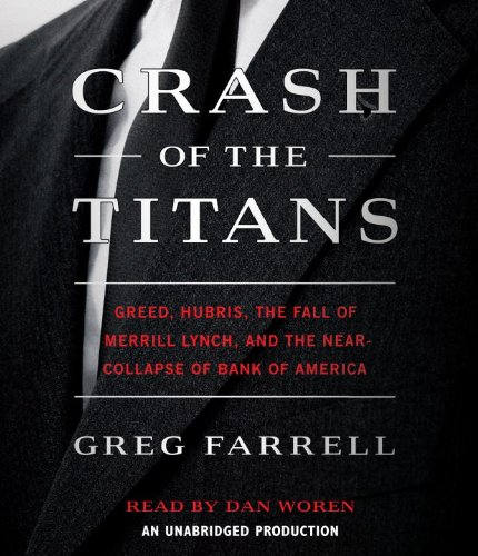 Crash of the Titans: Greed, Hubris, the Fall of Merrill Lynch and the Near-Collapse of Bank of America by Random House Audio
