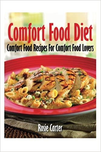 Comfort food diet comfort food recipes for comfort food lovers comfort food diet comfort food recipes for comfort food lovers rosie carter 9781631878039 amazon books forumfinder Gallery