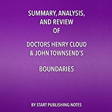 Summary, Analysis, and Review of Doctors Henry Cloud and John Townsend's Boundaries Audiobook by Start Publishing Notes Narrated by Michael Gilboe