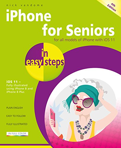 iPhone for Seniors in easy steps, 4th Edition: For all models of iPhone with iOS 11 (In Easy  Steps)