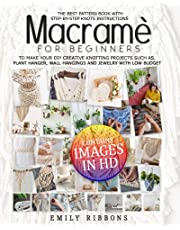 Macramè For Beginners: The Best Pattern Book with Step-by-Step Knots Instructions to Make Your DIY Creative Knotting Projects Such As, plant hanger, Wall Hangings and Jewelry With Low Budget