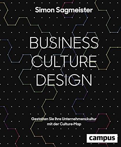 Business Culture Design: Gestalten Sie Ihre Unternehmenskultur mit der Culture Map Gebundenes Buch – 8. September 2016 Simon Sagmeister Campus Verlag 3593505983 Business / Management