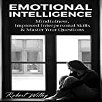 Emotional Intelligence: Mindfulness, Improved Interpersonal Skills & Master Your Questions | Robert Witley