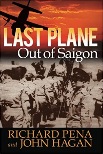 Last Plane out of Saigon: Richard Pena, John Hagan
