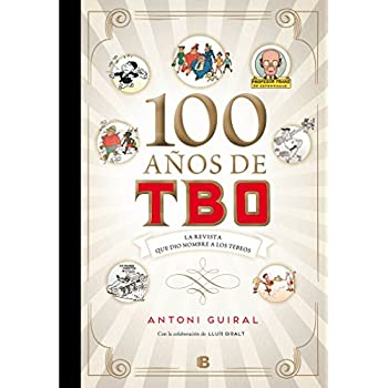 100 años de TBO: la revista que dio nombre a los Tebeos/ 100 Years of TBO (Spanish Edition)