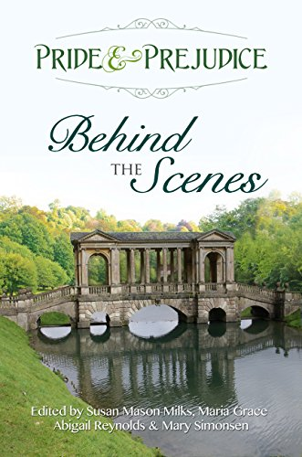 Pride & Prejudice: Behind the Scenes by [Reynolds, Abigail, Mason-Milks, Susan, Simonsen, Mary, Grace, Maria]