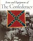 Arms and Equipment of the Confederacy, Time-Life Books Editors, 073703159X