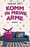 Komm in meine Arme: Roman