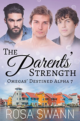 The Parents' Strength (Omegas' Destined Alpha 7): MMM Alpha/Omega Mpreg Romance