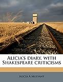 Alicia's Diary, with Shakespeare Criticisms, Alicia A. Mulvany, 1178239284
