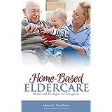 Home-Based Eldercare: Stories & Strategies for Caregivers