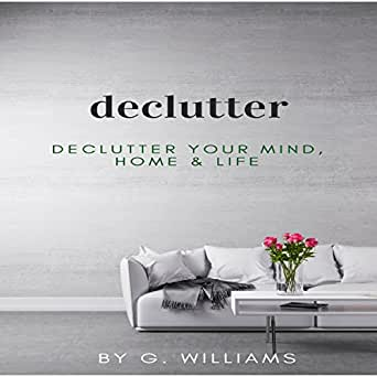 Amazon Com Declutter Declutter Your Mind Home And Life Audible