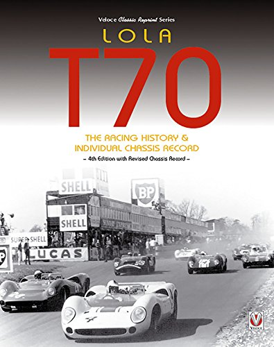 Lola T70  - The Racing History & Individual Chassis Record: Classic Reprint of 4th Edition in paperback ebook