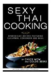 Sexy Thai Cooking: Aphrodisiac Recipes featuring Cucumber, Coriander and...