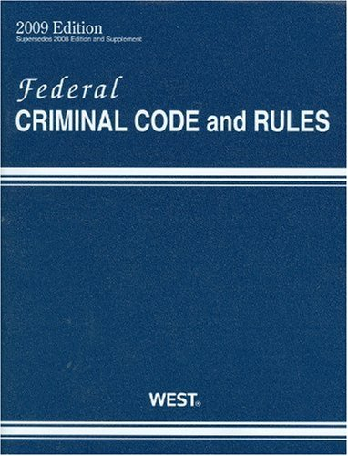 Federal Criminal Code and Rules, 2009 ed.