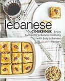 Lebanese Cookbook: Enjoy Authentic Lebanese Cooking with Easy Lebanese Recipes