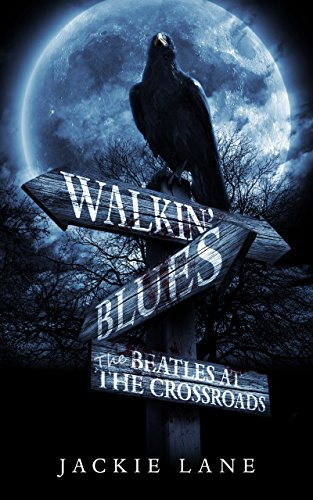 Walkin' Blues: Beatles At The Crossroads by Jackie Lane