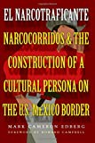 El Narcotraficante: Narcocorridos and the Construction of a Cultural Persona on the U.S.-Mexico Border (Inter-America (Paperback))