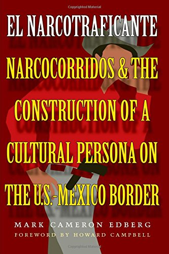 El Narcotraficante: Narcocorridos and the Construction of a Cultural Persona on the U.S.–Mexico Border (Inter-America Series)