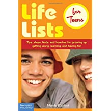 Life Lists for Teens: Tips, Steps, Hints and How-Tos For Growing Up, Getting Along, Learning and Having Fun