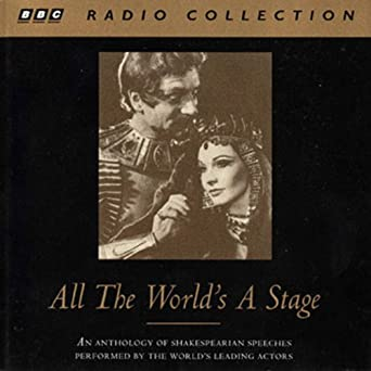 all the worlds a stage a collection of shakespeares speeches
