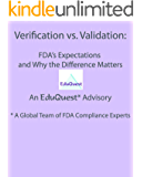 Verification vs. Validation: FDA's Expectations and Why the Difference Matters (EduQuest FDA Compliance Advisory Series Book 1) (English Edition)