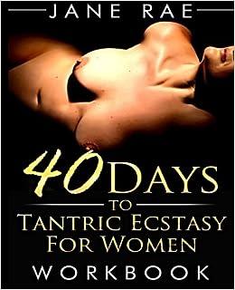 40 Days to Tantric Ecstasy For Women: Jane Rae