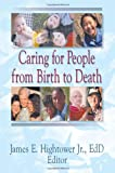 Caring for People from Birth to Death, Hightower, James E., Jr., 0789005719