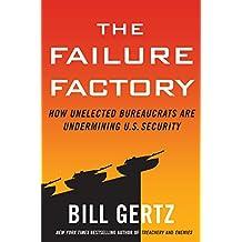 The Failure Factory: How Unelected Bureaucrats Are Undermining U.S. Security