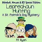 Leprechaun Hunting: A St. Patrick's Day Mystery: Rebekah, Mouse & RJ: Special Edition | PJ Ryan
