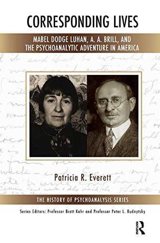 Corresponding Lives: Mabel Dodge Luhan, A. A. Brill, and the Psychoanalytic Adventure in America (The History of Psychoanalysis Series)