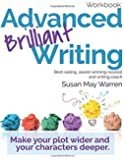 Advanced Brilliant Writing Workbook: Make your plot wider and your characters deeper (Brilliant Writer Series)