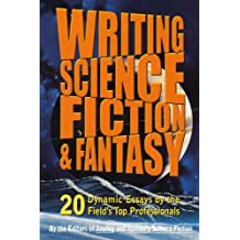 Writing Science Fiction & Fantasy: 20 Dynamic Essays by the Field's Top Professionals