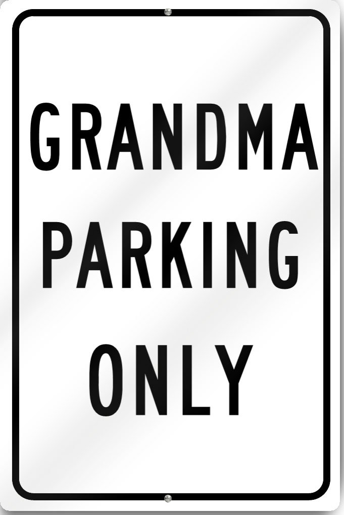 Grandma Parking Only Custom Sign 12' wide x 18' tall Heavy Gauge Aluminum SignsToYou.com