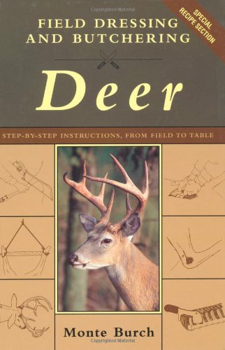 Butcher Wild Game - Field Dressing and Butchering Deer: Step-by-Step Instructions, from Field to Table