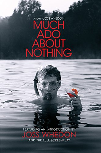 Much Ado About Nothing: A Film By Joss Whedon