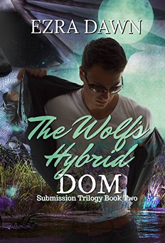 The Wolf's Hybrid Dom (Submission Trilogy Book 2)