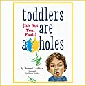 Toddlers Are A**holes: It's Not Your Fault Audiobook by Bunmi Laditan Narrated by Bahni Turpin