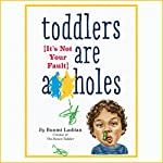 Toddlers Are A**holes: It's Not Your Fault | Bunmi Laditan