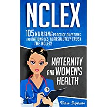 NCLEX: Maternity & Women's Health: 105 Nursing Practice Questions & Rationales to Absolutely Crush the NCLEX! (Nursing Review Questions and RN Content ... Test Success, NCLEX-RN Study Guide Book 3)