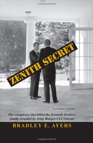 Download Zenith Secret: The consipiracy that killed the Kennedy brothers finally revealed by Army Ranger-CIA veteran PDF