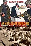 Book cover for Armed State Building: Confronting State Failure, 1898–2012