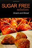 Sugar-Free Solution - Snack and Bread Recipes, Sugar-Free Solution 2 Pack Books, 1494775123