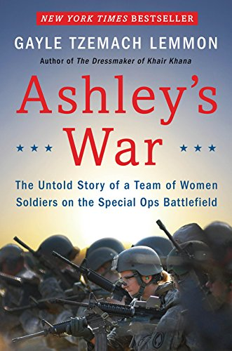 Ashley's War: The Untold Story of a Team of Women Soldiers on the Special Ops Battlefield pdf epub