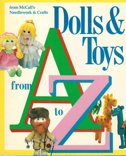 Dolls and Toys from A to Z: From McCall's Needlework and (Dolls Mccalls Crafts)