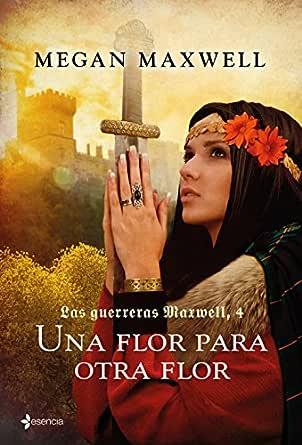 Las guerreras Maxwell, 4. Una flor para otra flor eBook: Maxwell ...