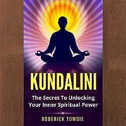 Kundalini: The Secret to Unlocking Your Inner Spiritual Power